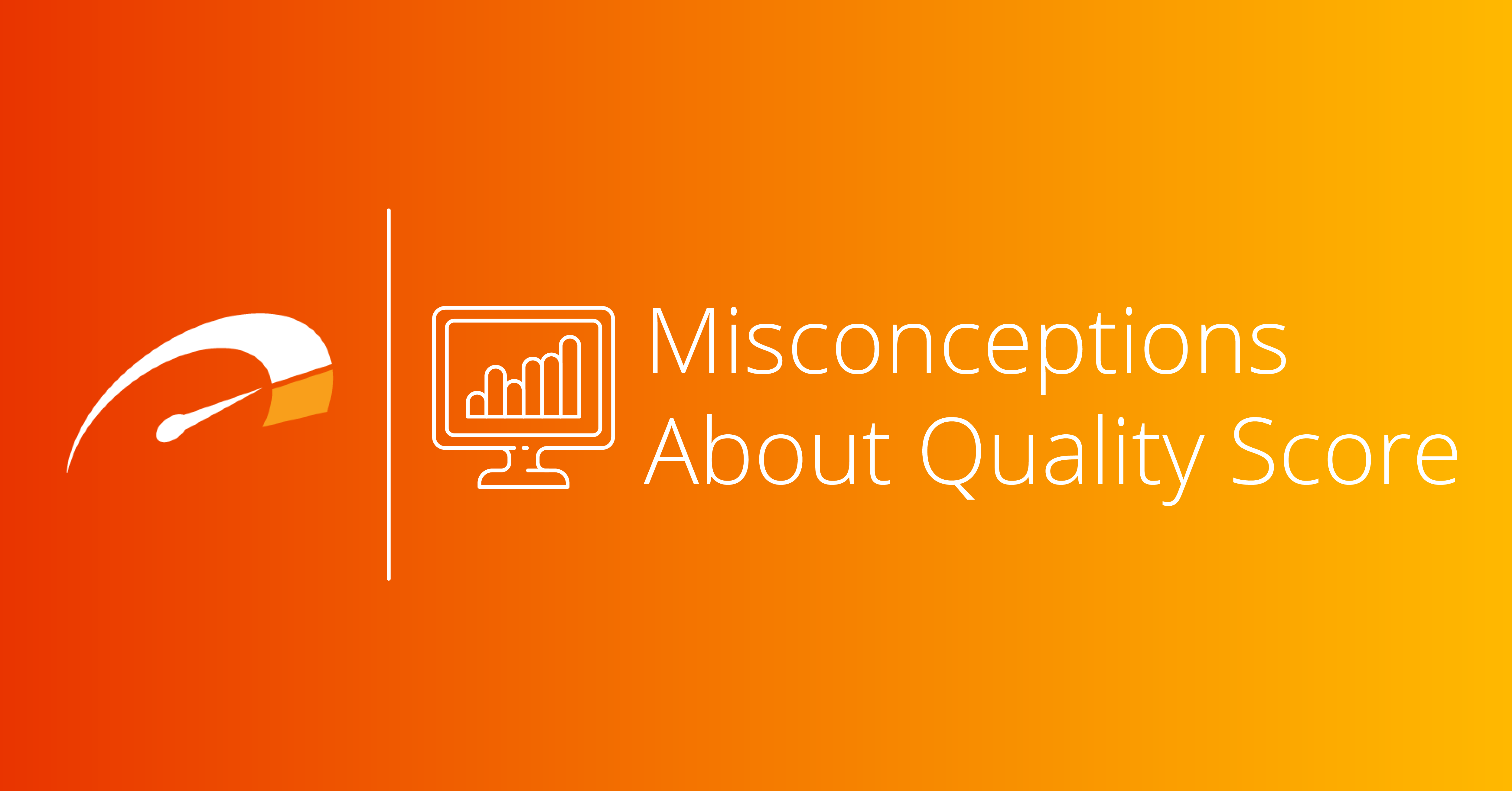Google Quality Score Misconceptions
