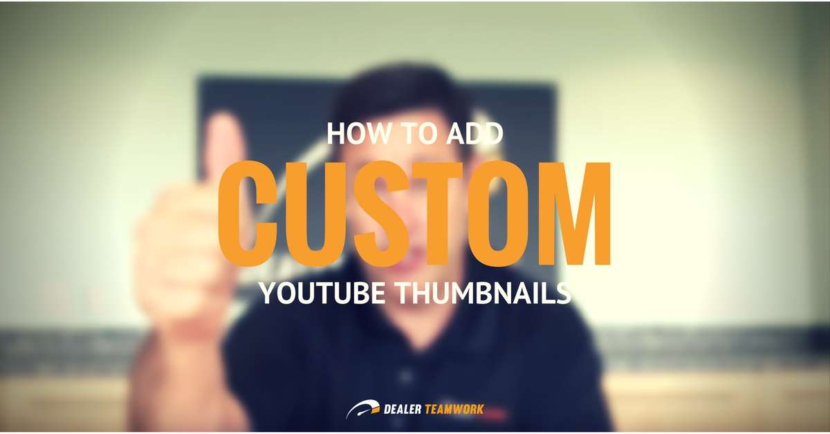 How to change YouTube thumbnail - Dealer Teamwork
