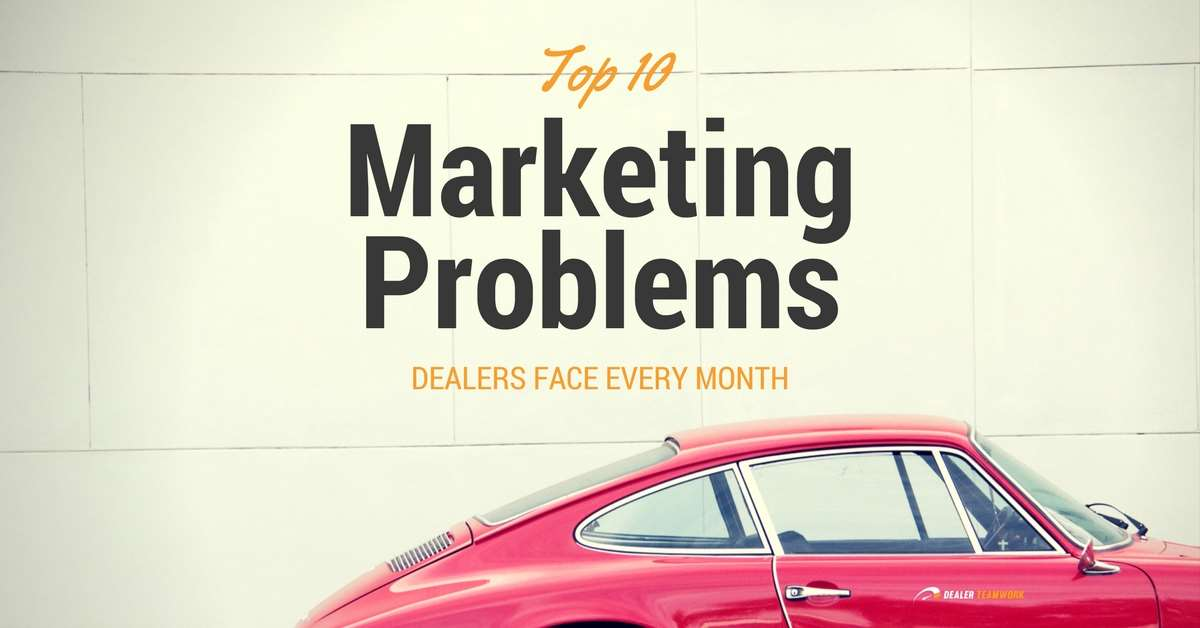 Top 10 Marketing Problems - Dealer Teamwork