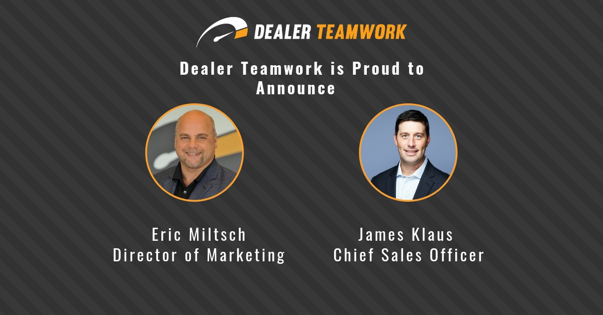 Dealer Teamwork-James Klaus promoted to Chief Sales Officer and Eric Miltsch promoted to Director of Marketing due to company growth.