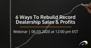 6 Ways To Rebuild Record Dealership Sales & Profits webinar graphic